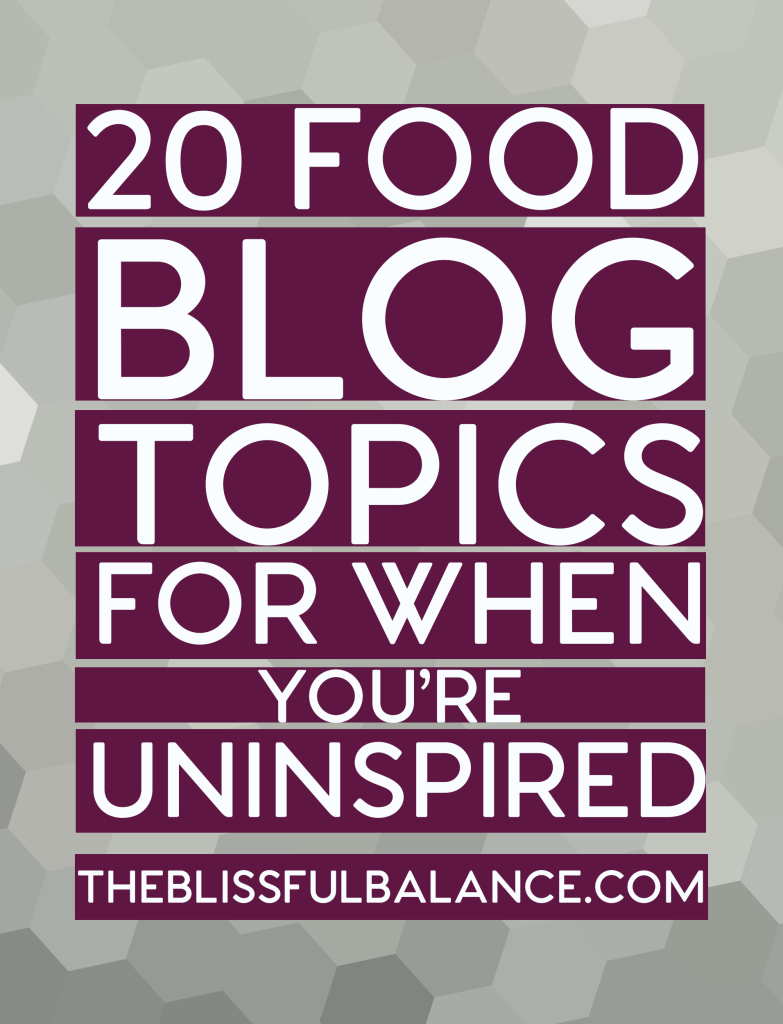 20 Food Blog Topics for When You're Uninspired