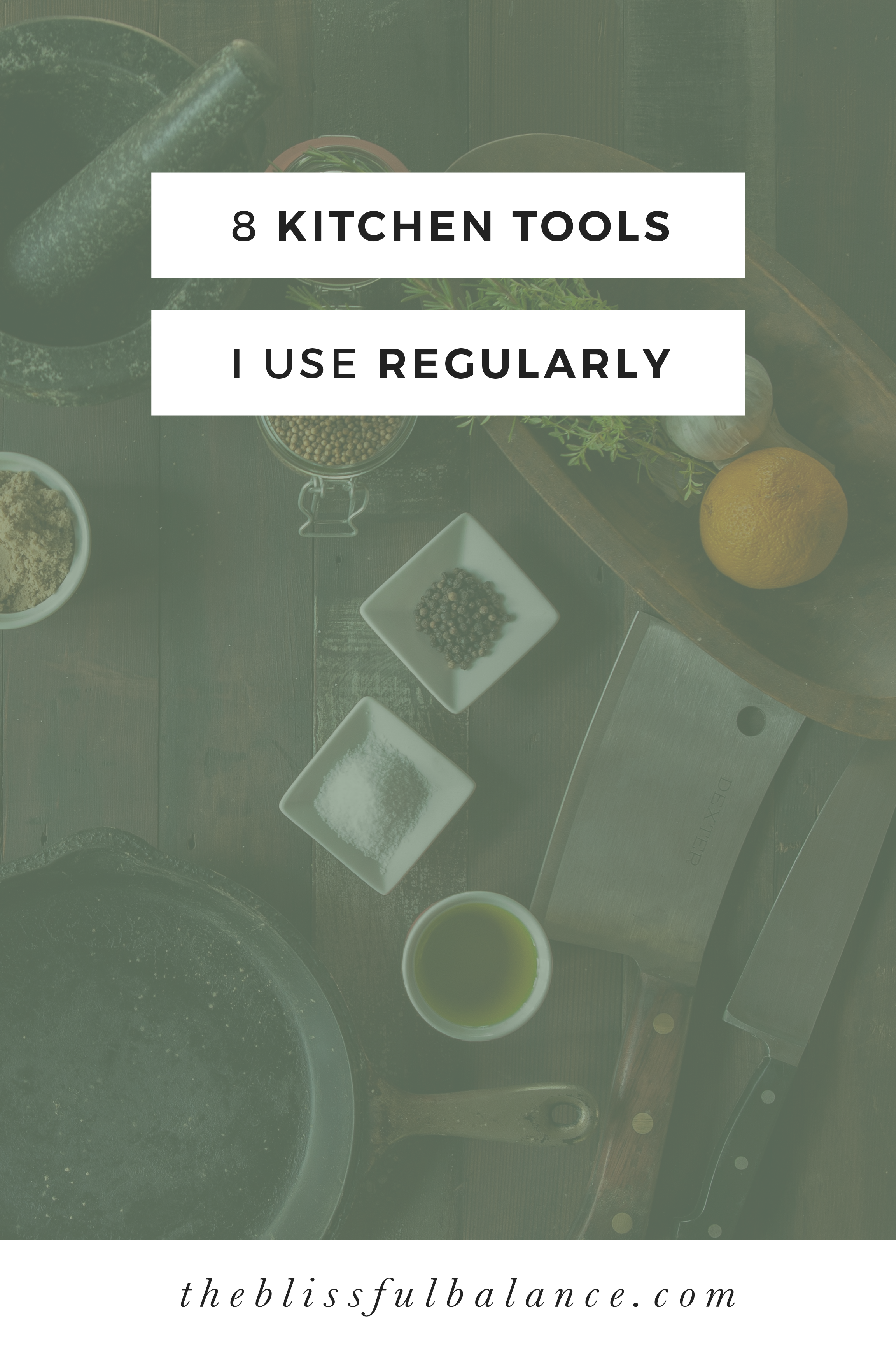 8 Kitchen Tools I Use Regularly